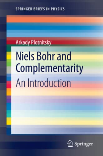 Niels Bohr and Complementarity: An Introduction (SpringerBriefs in Physics): Plotnitsky, Arkady