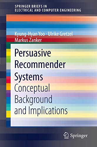 9781461447016: Persuasive Recommender Systems: Conceptual Background and Implications (SpringerBriefs in Electrical and Computer Engineering)