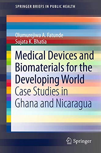 9781461447580: Medical Devices and Biomaterials for the Developing World: Case Studies in Ghana and Nicaragua (SpringerBriefs in Public Health)