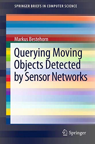9781461449263: Querying Moving Objects Detected by Sensor Networks (SpringerBriefs in Computer Science)