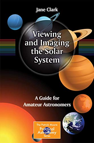 9781461451785: Viewing and Imaging the Solar System: A Guide for Amateur Astronomers (The Patrick Moore Practical Astronomy Series)
