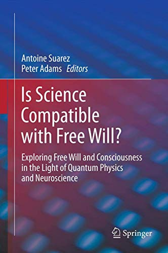 9781461452119: Is Science Compatible with Free Will?: Exploring Free Will and Consciousness in the Light of Quantum Physics and Neuroscience