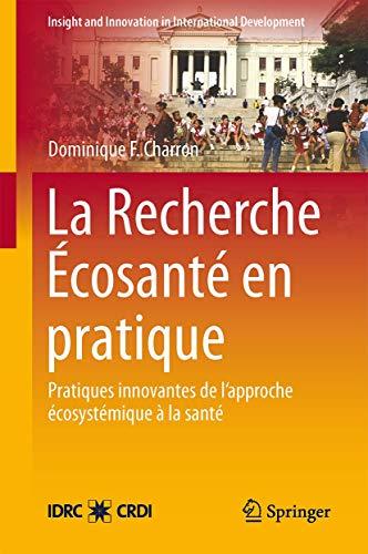 9781461452805: La Recherche Écosanté en pratique: Applications novatrices d'une approche écosystémique de la santé (Insight and Innovation in International Development) (French Edition)