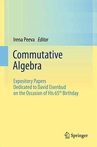 9781461452911: Commutative Algebra: Expository Papers Dedicated to David Eisenbud on the Occasion of His 65th Birthday