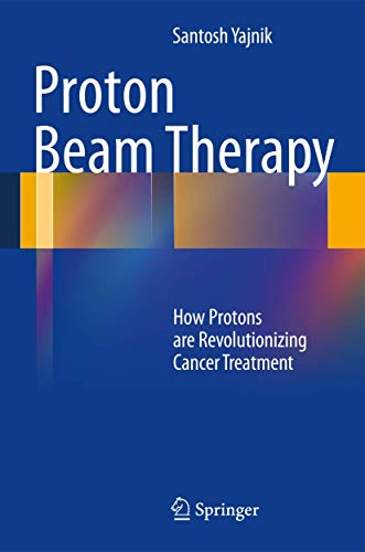 9781461452973: Proton Beam Therapy: How Protons Are Revolutionizing Cancer Treatment