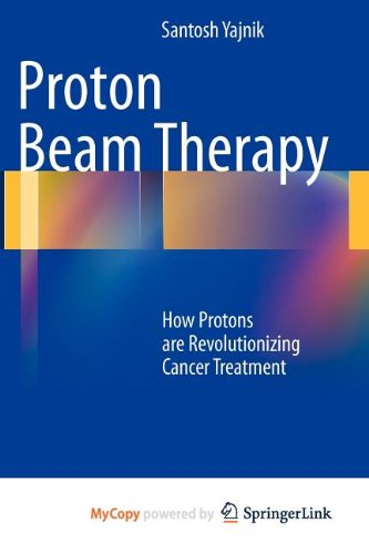 9781461452997: Proton Beam Therapy: How Protons are Revolutionizing Cancer Treatment
