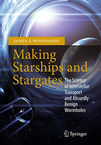 9781461456223: Making Starships and Stargates: The Science of Interstellar Transport and Absurdly Benign Wormholes (Springer Praxis Books / Space Exploration)