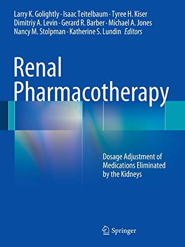 9781461457992: Renal Pharmacotherapy: Dosage Adjustment of Medications Eliminated by the Kidneys