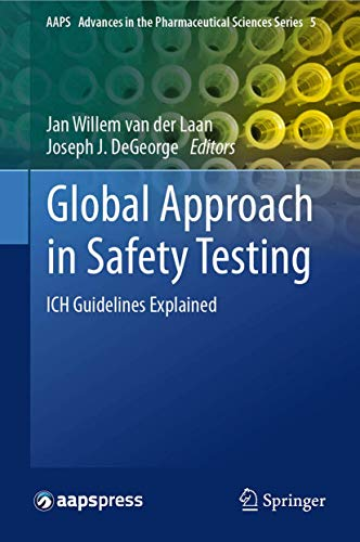 9781461459491: Global Approach in Safety Testing: ICH Guidelines Explained (AAPS Advances in the Pharmaceutical Sciences Series)