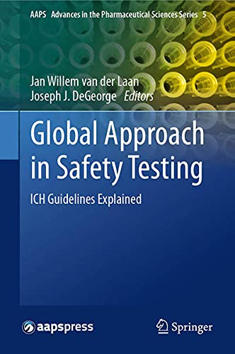 9781461459507: Global Approach in Safety Testing: Ich Guidelines Explained (Aaps Advances in the Pharmaceutical Sciences)