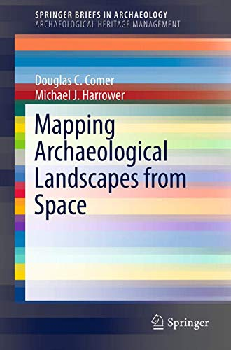 9781461460732: Mapping Archaeological Landscapes from Space (SpringerBriefs in Archaeological Heritage Management)