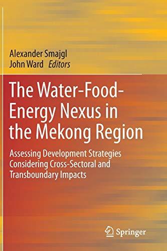 The Water-Food-Energy Nexus in the Mekong Region: Assessing Development Strategies Considering ...