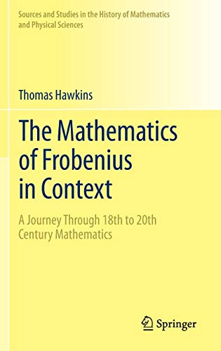 9781461463320: The Mathematics of Frobenius in Context: A Journey Through 18th to 20th Century Mathematics (Sources and Studies in the History of Mathematics and Physical Sciences)