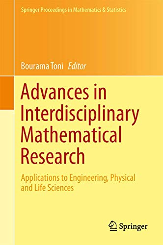 Advances in Interdisciplinary Mathematical Research: Applications to Engineering, Physical and Life...