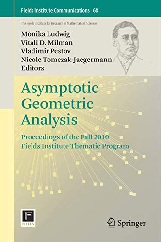 9781461464051: Asymptotic Geometric Analysis: Proceedings of the Fall 2010 Fields Institute Thematic Program