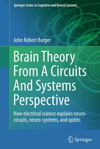 9781461464112: Brain Theory From A Circuits And Systems Perspective: How Electrical Science Explains Neuro-circuits, Neuro-systems, and Qubits (Springer Series in Cognitive and Neural Systems)