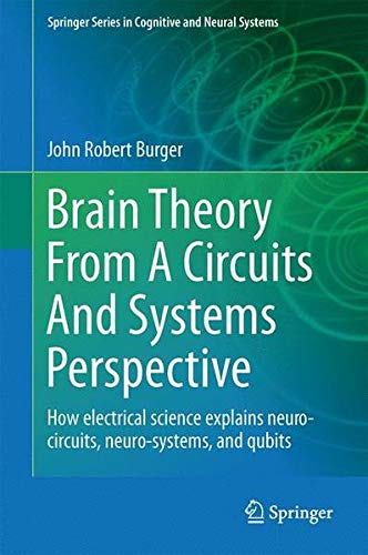 9781461464129: Brain Theory from a Circuits and Systems Perspective: How Electrical Science Explains Neuro-Circuits, Neuro-Systems, and Qubits (Springer Series in Cognitive and Neural Systems)