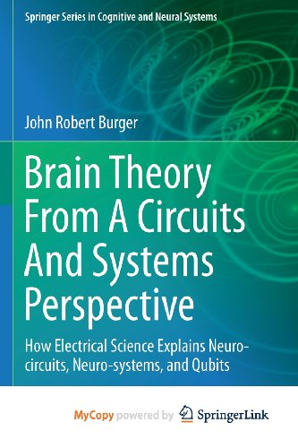 9781461464136: Brain Theory From A Circuits And Systems Perspective: How Electrical Science Explains Neuro-circuits, Neuro-systems, and Qubits
