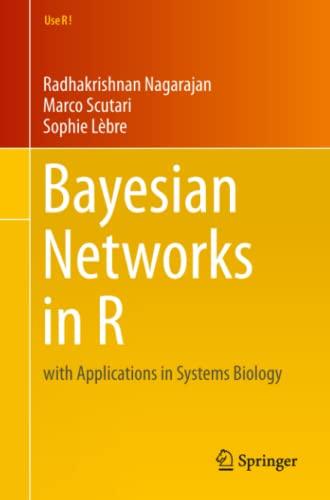 Bayesian Networks in R: with Applications in Systems Biology (Use R!): Nagarajan, Radhakrishnan; ...