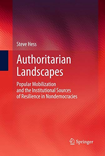 9781461465379: Authoritarian Landscapes: Popular Mobilization and the Institutional Sources of Resilience in Nondemocracies