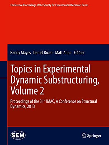 Topics in Experimental Dynamic Substructuring, Volume 2: Proceedings of the 31st iMac, a Conference...