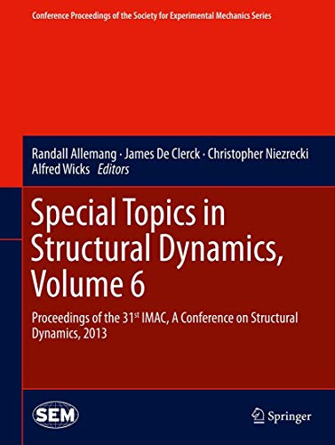 Special Topics in Structural Dynamics, Volume 6: Proceedings of the 31st IMAC, A Conference on ...