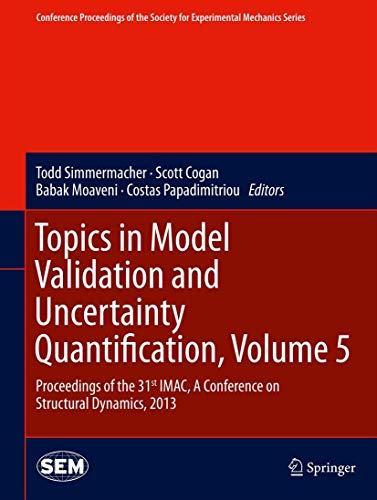 9781461465638: Topics in Model Validation and Uncertainty Quantification, Volume 5: Proceedings of the 31st IMAC, A Conference on Structural Dynamics, 2013 ... Society for Experimental Mechanics Series)