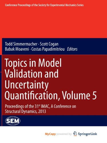 9781461465652: Topics in Model Validation and Uncertainty Quantification, Volume 5: Proceedings of the 31st IMAC, A Conference on Structural Dynamics, 2013