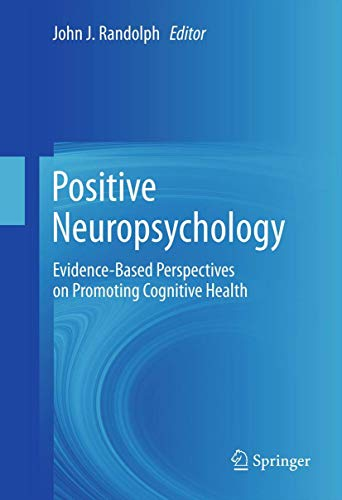 9781461466048: Positive Neuropsychology: Evidence-Based Perspectives on Promoting Cognitive Health