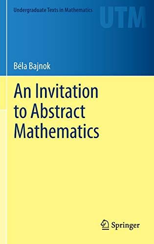 9781461466352: An Invitation to Abstract Mathematics (Undergraduate Texts in Mathematics)
