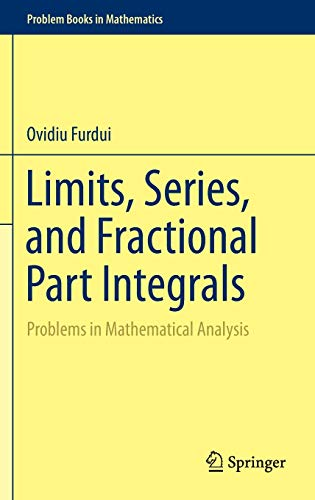 9781461467618: Limits, Series, and Fractional Part Integrals: Problems in Mathematical Analysis (Problem Books in Mathematics)