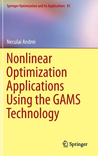9781461467960: Nonlinear Optimization Applications Using the GAMS Technology (Springer Optimization and Its Applications)