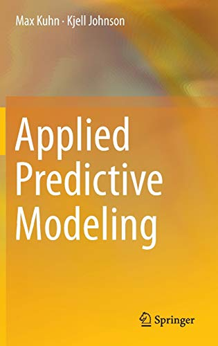 Applied Predictive Modeling: Johnson, Kjell,Kuhn, Max