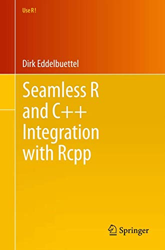 9781461468677: Seamless R and C++ Integration with Rcpp (Use R!)