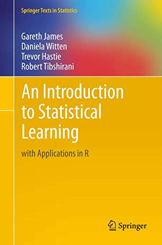An Introduction to Statistical Learning: Gareth James, Daniela Witten, Trevor Hastie, Robert ...
