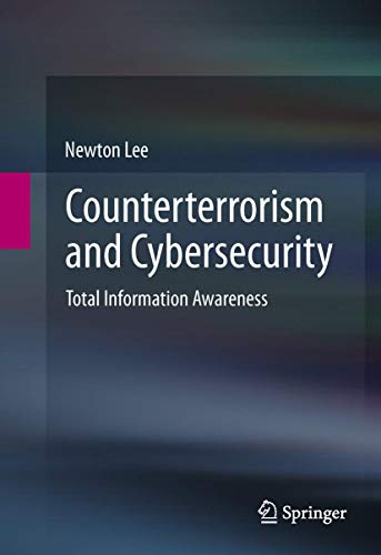 Counterterrorism and Cybersecurity: Total Information Awareness: Lee, Newton