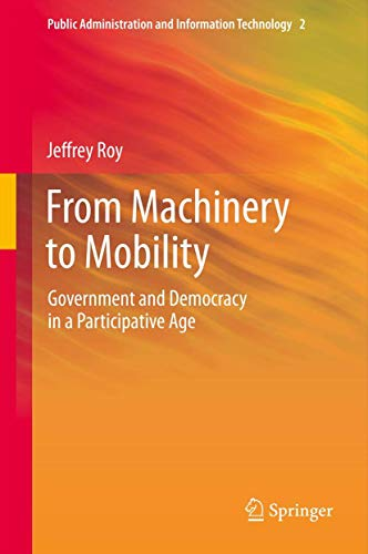 9781461472209: From Machinery to Mobility: Government and Democracy in a Participative Age (Public Administration and Information Technology)