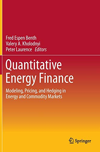 Quantitative Energy Finance: Modeling, Pricing, and Hedging: Fred Espen Benth,