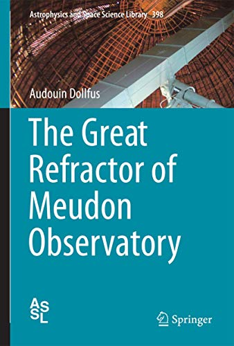 The Great Refractor of Meudon Observatory (Astrophysics and Space Science Library): Dollfus, ...