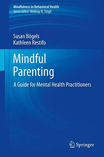 9781461474067: Mindful Parenting: A Guide for Mental Health Practitioners (Mindfulness in Behavioral Health)