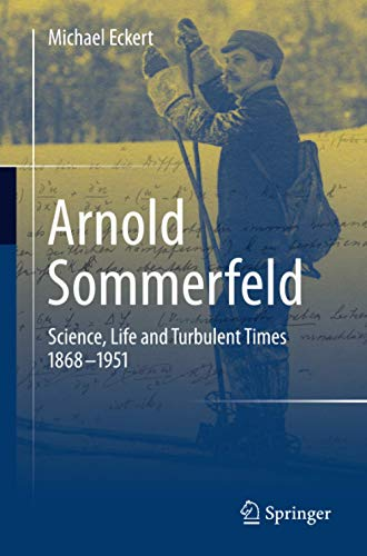 9781461474609: Arnold Sommerfeld: Science, Life and Turbulent Times 1868-1951