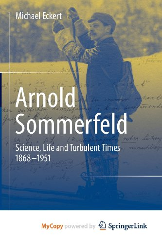 9781461474623: Arnold Sommerfeld: Science, Life and Turbulent Times 1868-1951