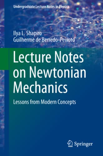 Lecture Notes on Newtonian Mechanics: Lessons from Modern Concepts (Undergraduate Lecture Notes in ...