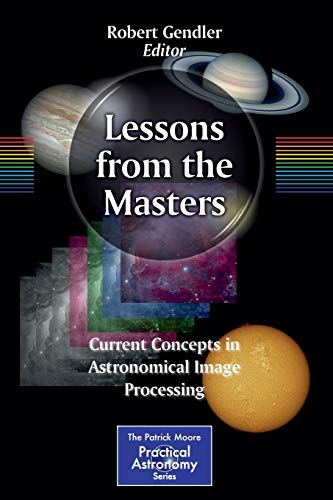 9781461478331: Lessons from the Masters: Current Concepts in Astronomical Image Processing (The Patrick Moore Practical Astronomy Series)