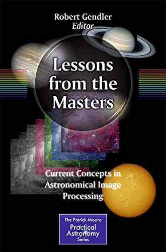 9781461478348: Lessons from the Masters: Current Concepts in Astronomical Image Processing (Patrick Moore Practical Astronomy)