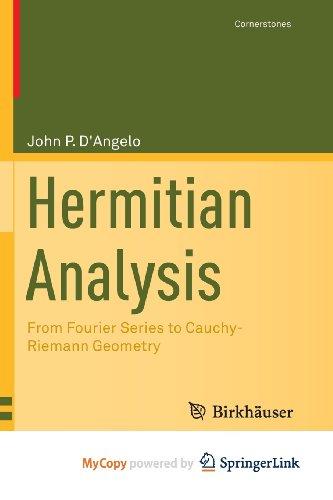 9781461485278: Hermitian Analysis: From Fourier Series to Cauchy-Riemann Geometry
