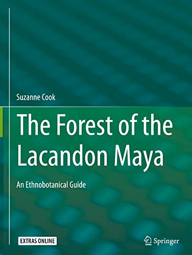 The Forest of the Lacandon Maya: An Ethnobotanical Guide (Hardcover): Suzanne Cook