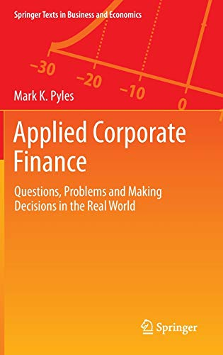 9781461491729: Applied Corporate Finance: Questions, Problems and Making Decisions in the Real World (Springer Texts in Business and Economics)