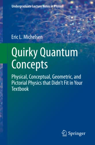 Quirky Quantum Concepts Physical, Conceptual, Geometric, and Pictorial Physics That Didn't Fit in Your Textbook