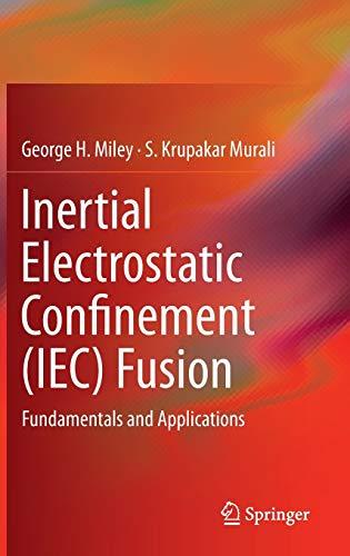 9781461493372: Inertial Electrostatic Confinement (IEC) Fusion: Fundamentals and Applications